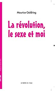 La révolution, le sexe et moi