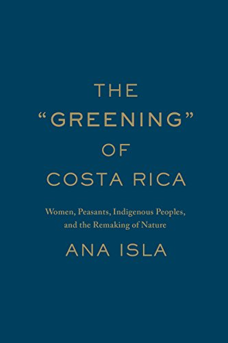 """The """"Greening"""" of Costa Rica: Women, Peasants, Indigenous Peoples, and the Remaking of Nature"""