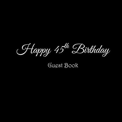 Happy 45th Birthday Guest Book: Happy 45 year