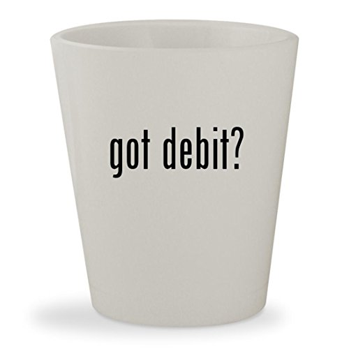 got debit? - White Ceramic 1.5oz Shot Glass