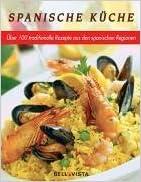 Spanische Küche. Traditionelle Rezepte aus den spanischen ...
