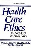 Health Care Ethics : Principles and Problems, Garrett, Thomas M. and Baillie, Thomas W., 0133912280