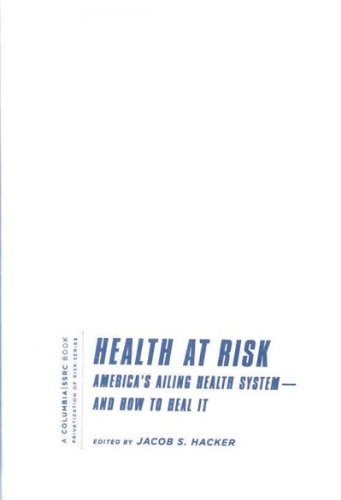 Download Health at Risk: America's Ailing Health System - and How to Heal It (Privatization of Risk) pdf