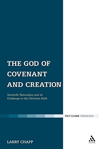 The God of Covenant and Creation: Scientific Naturalism and its Challenge to the Christian Faith (T & T Clark Theolo