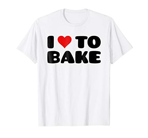 I love to Bake | Tee Shirt for Bakers and Baking-Lovers