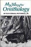 My Way to Ornithology, Olin S. Pettingill, 0806124091