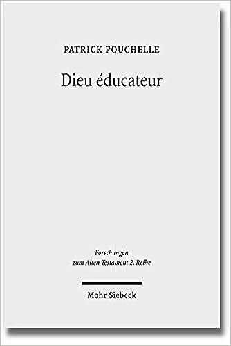 Download Online Dieu Educateur: Une Novelle Approche D'un Concept De La Théologie Biblique Entre Bible Hébraïque, Septante et Littérature Grecque Classique epub, pdf