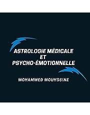 Astrologie Médicale Et Psycho-Émotionnelle [Medical and Psycho-Emotional Astrology]: Comment acquérir la parfaite maîtrise de vous-même [How to Gain Mastery Over Yourself]