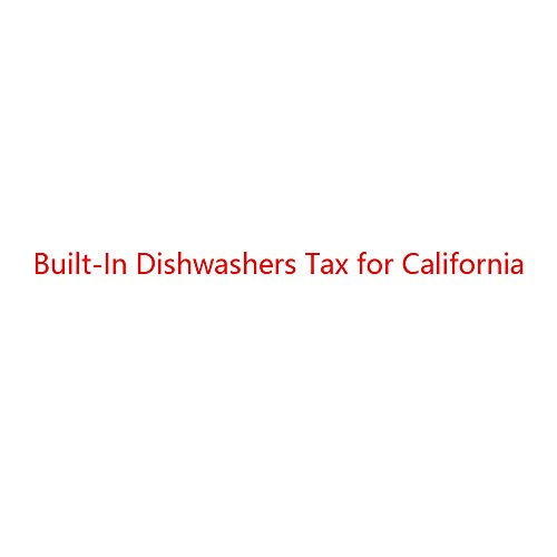 Built-In Dishwashers Tax for California