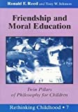 Friendship and Moral Education : Twin Pillars of Philosophy for Children, Reed, Ronald F. and Johnson, Tony W., 082043776X