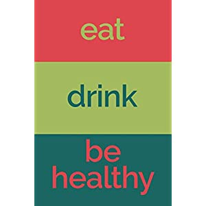 Eat Drink Be Healthy (6×9 Food Journal and Activity Tracker): Meal and Exercise Notebook, 120 Pages