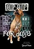 Hip-Hop for Dogs: From Bling to Phat Your Dog Is One Cool Cat