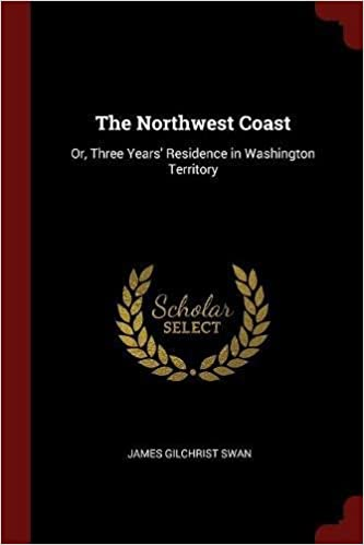 Book The Northwest Coast: Or, Three Years' Residence in Washington Territory
