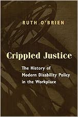 Crippled justice : the history of modern disability policy in the workplace / Ruth O'Brien