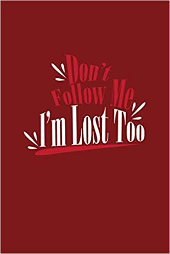 Dont Follow Me Im Lost Too Lined Journal Dont Follow