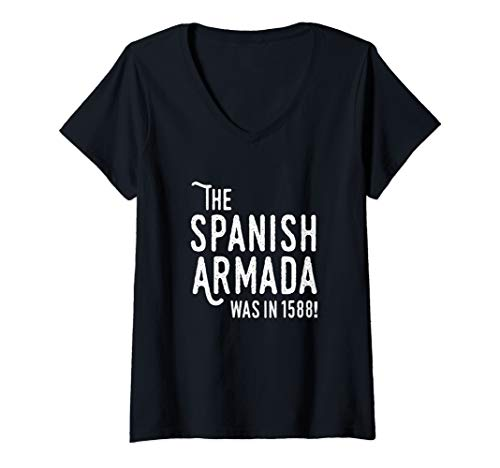 Womens The Spanish Armada Was In 1588 Funny Fashion V-Neck T-Shirt