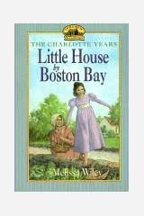 Little House by Boston Bay (Little House the Charlotte Years) School & Library Binding