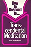 How to Respond to Transcendental Meditation, Kieth A. Gerberding, 0570076765