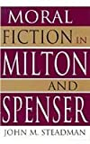 Moral Fiction in Milton and Spenser, Steadman, John M., 0826210171