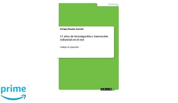 11 Años de Investigación E Innovación Industrial En El Nist (Spanish Edition): Enrique Rosales Asensio: 9783668782235: Amazon.com: Books