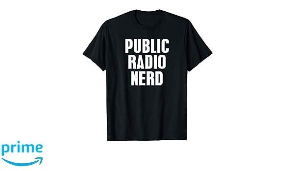 3d1bbde0 Amazon.com: Public Radio Nerd Shirt T-Shirt Tee - Station Listener Love:  Clothing