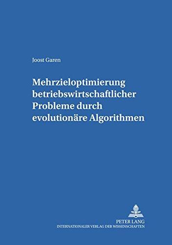 Mehrzieloptimierung betriebswirtschaftlicher Probleme durch evolutionäre Algorithmen (Schriften zur Produktion) (German Edition) by Peter Lang GmbH, Internationaler Verlag der Wissenschaften