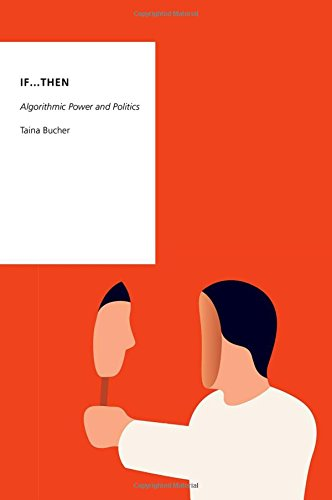 If...Then: Algorithmic Power and Politics (Oxford Studies in Digital Politics)