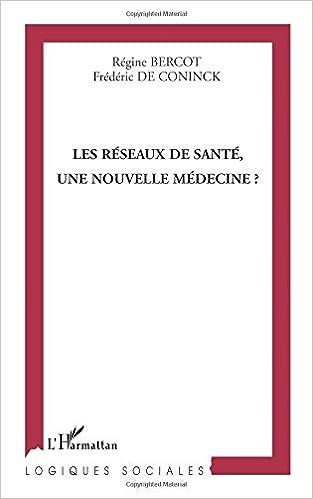 Les réseaux de santé, une nouvelle médecine ? (Logiques sociales) (French Edition)