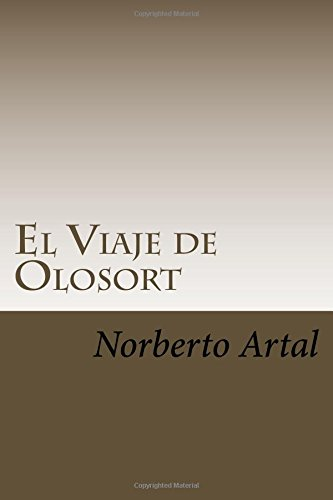 El Viaje de Olosort (Adventures of Olosort) (Volume 1) (Spanish Edition): Norbert Artal: 9781542759328: Amazon.com: Books