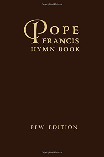 Pope Francis Hymn Book, PEW EDITION: (cream pages): 200+ Traditional Hymns, Complete Kyriale