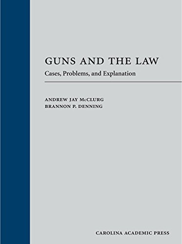 Guns and the Law: Cases, Problems, and Explanation