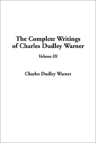 Complete Writings of Charles Dudley Warner, V3, The ebook