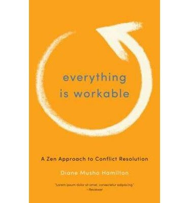 Learn more about the book, Everything Is Workable: A Zen Approach to Conflict Resolution
