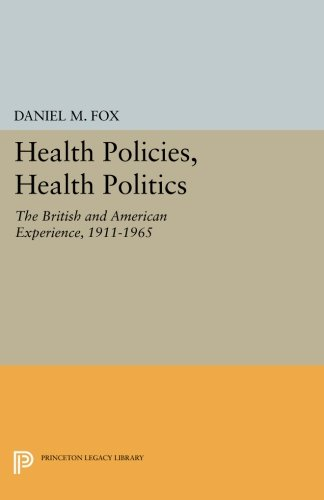 Download Health Policies, Health Politics: The British and American Experience, 1911-1965 (Princeton Legacy Library) PDF