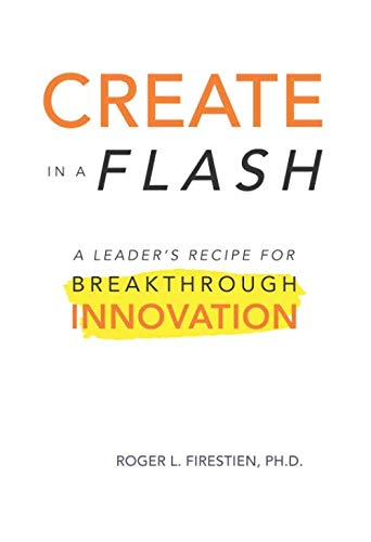 Create in a Flash: A leader's guide for breakthrough innovation (Creative Leader)