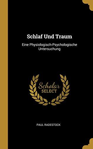 Schlaf Und Traum: Eine Physiologisch-Psychologische Untersuchung