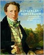 Aufgeklaert Buergerlich: Portraets von Gainsborough bis Waldmueller 1750-1840 (German Edition)