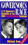 Governor's Race : A TV Reporter's Chronicle of the 1993 Florio-Whitman Campaign, Aron, Michael, 081352072X