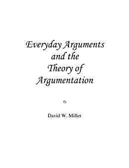 Everyday Arguments and the Theory of Argumentation by [David W. Miller]