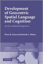 Development of Geocentric Spatial Language and Cognition: An Eco-cultural Perspective (Cambridge Studies in Cognitive and Perceptual Development)