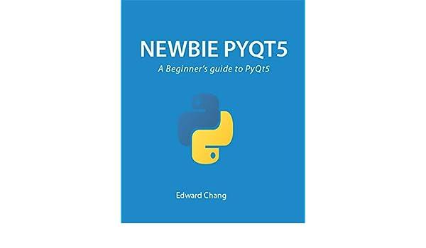 Newbie PyQt5: A Beginner's guide to PyQt5 eBook: Edward
