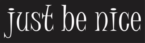 Just Be Nice Bumper Sticker Vinyl Decal Good Person People Message Like Fine bq, Die cut vinyl decal for windows, cars, trucks, tool boxes, laptops, MacBook - virtually any hard, smooth surface