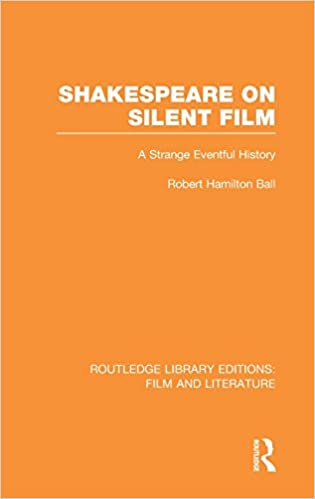 Shakespeare on Silent Film: A Strange Eventful History (Routledge Library Editions: Film and Literature)