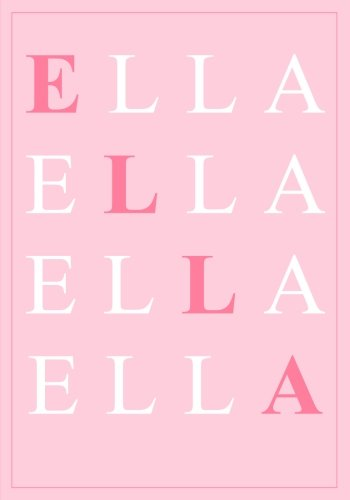 Ella: A Personalized Notebook for Those Lucky Enough to Have the World?s Most Wonderful Name (Personalized Gifts for Women and Girls)