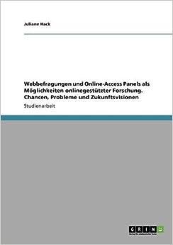 Book Webbefragungen und Online-Access Panels als Möglichkeiten onlinegestützter Forschung. Chancen, Probleme und Zukunftsvisionen