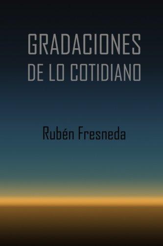 Amazon.com: Gradaciones de lo cotidiano: Centro Campoamor. Ayuntamiento de Valencia (Spanish Edition) (9781514158890): Rubén Fresneda: Books