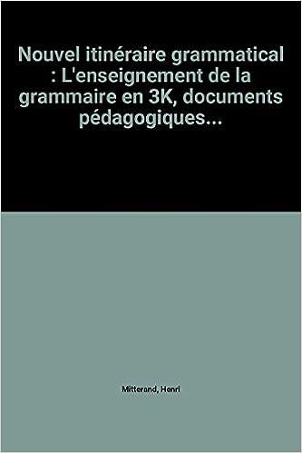 Livre Nouvel itinéraire grammatical : L'enseignement de la grammaire en 3K, documents pédagogiques... epub, pdf