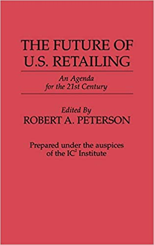 The Future of U.S. Retailing: An Agenda for the 21st Century ...