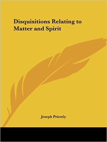 Disquisitions Relating to Matter and Spirit by Joseph Priestly (1993-01-06)