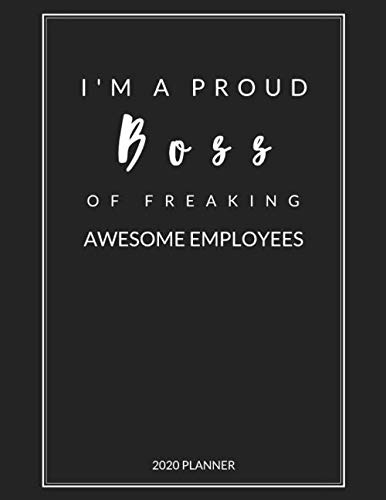 I Am A Proud Boss of Freaking Awesome Employees: 2020 Monthly & Weekly Planner, Size 8.5x11, Appreciation Gift for Boss, Thank you, Leaving, New Year, Christmas or Birthday Gift, Simple Cover Design